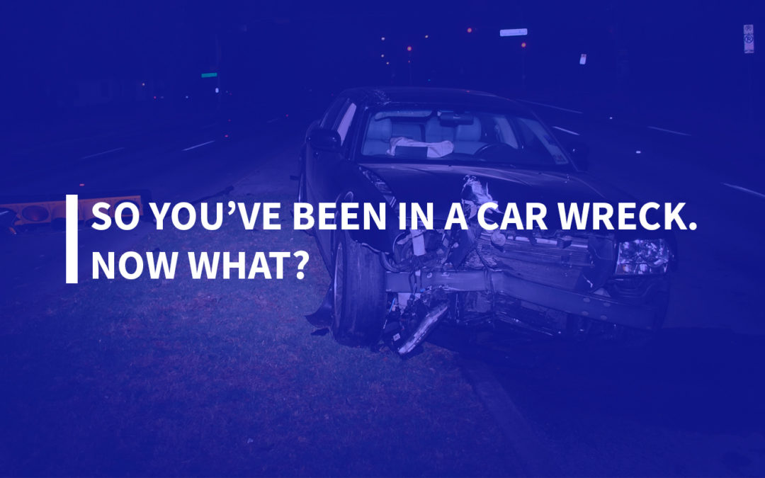 So You've Been in a Car Wreck. Now What?