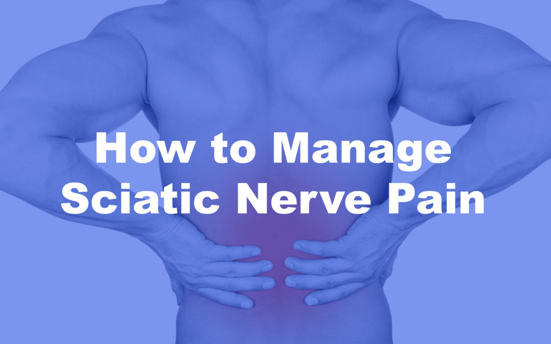 How to Manage Sciatic Nerve Pain